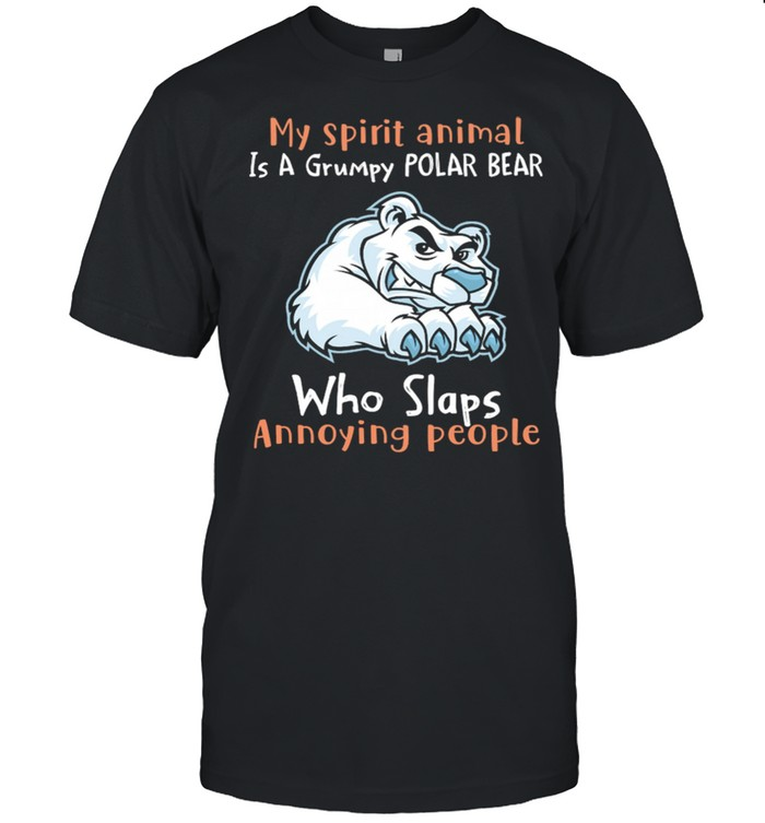 My Spirit Animal Is A Grumpy Polar Bear Who Slaps Annoying People shirt Classic Men's T-shirt