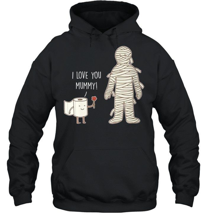 Womens I Love You Mummy Mothers Day shirt Unisex Hoodie
