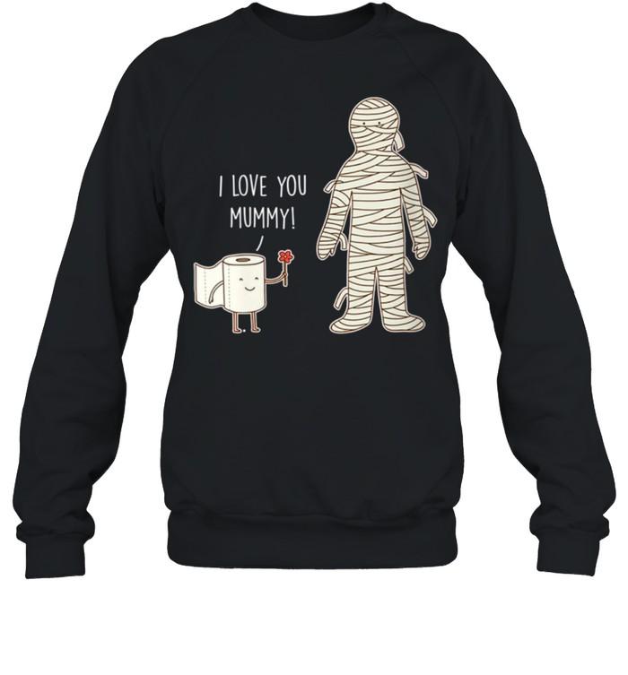 Womens I Love You Mummy Mothers Day shirt Unisex Sweatshirt