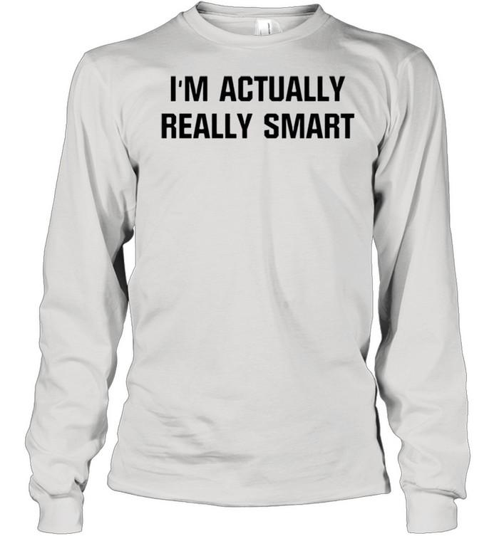 Im actually really smart shirt Long Sleeved T-shirt