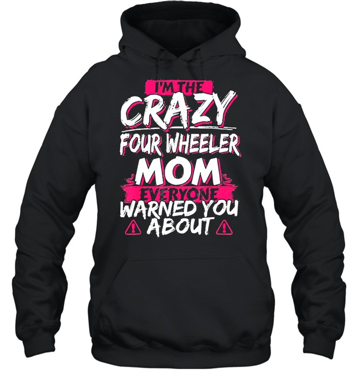 In the crazy four wheeler mom everyone warned you about shirt Unisex Hoodie