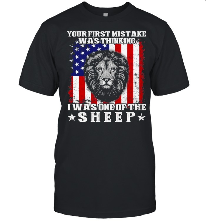 Lion your mistake was thinking I was one of the sheep american flag shirt Classic Men's T-shirt