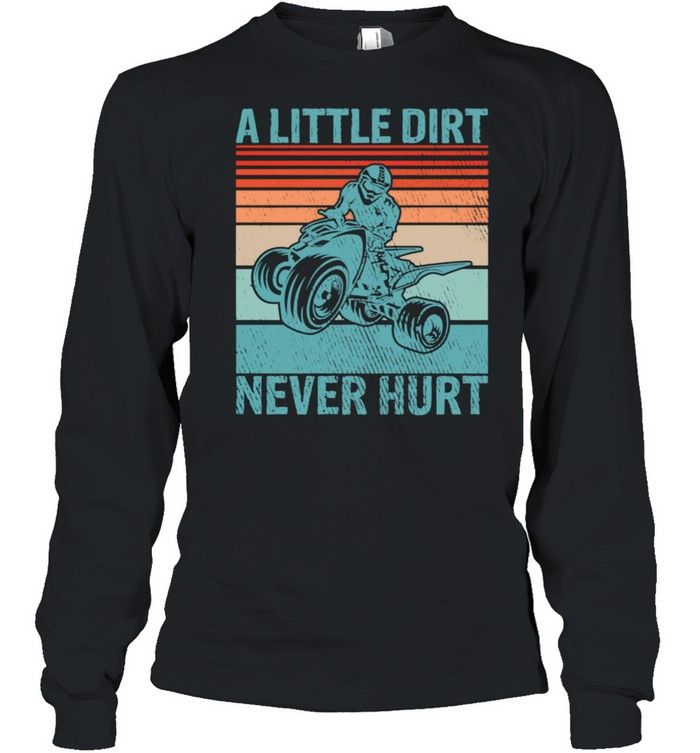 Little Dirt Never Hurt Offroad Mud Bogging Quad Biker  Long Sleeved T-shirt