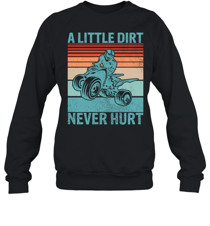 Little Dirt Never Hurt Offroad Mud Bogging Quad Biker  Unisex Sweatshirt