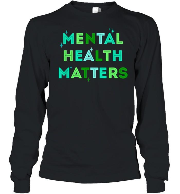 Mental Health Matterstal Health Awareness Month shirt Long Sleeved T-shirt
