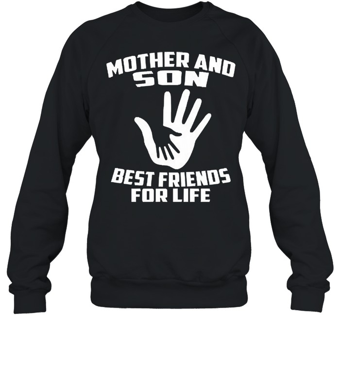 Mother and son best friends for life shirt Unisex Sweatshirt