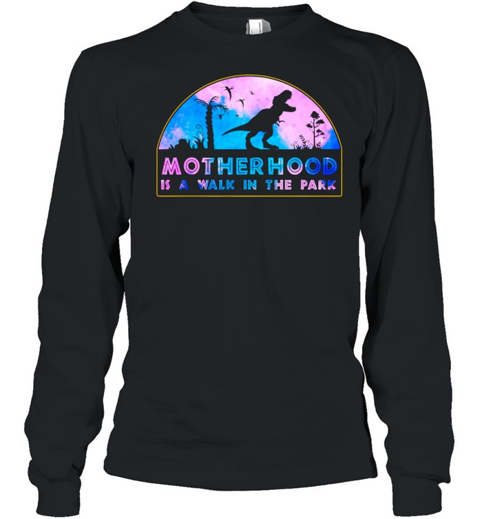 Motherhood Is A Walk In The Park Mothers Day New Mom  Long Sleeved T-shirt