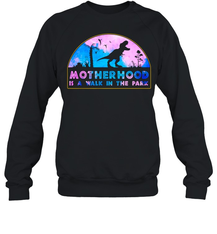 Motherhood Is A Walk In The Park Mothers Day New Mom  Unisex Sweatshirt