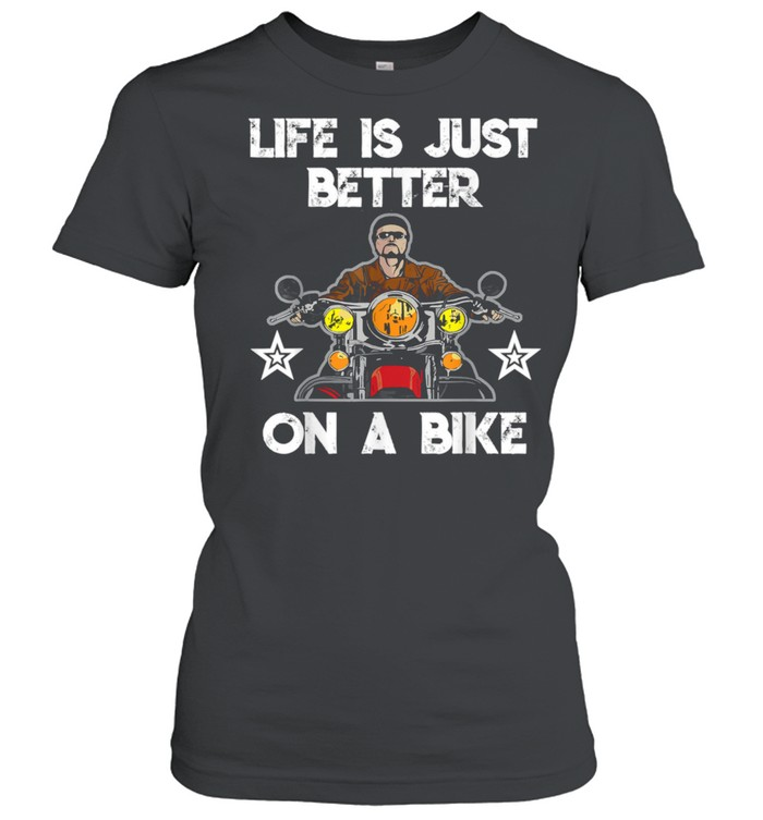 Motorcycle  life is just better on a bike  Classic Women's T-shirt
