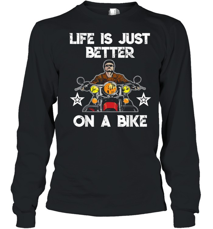 Motorcycle  life is just better on a bike  Long Sleeved T-shirt