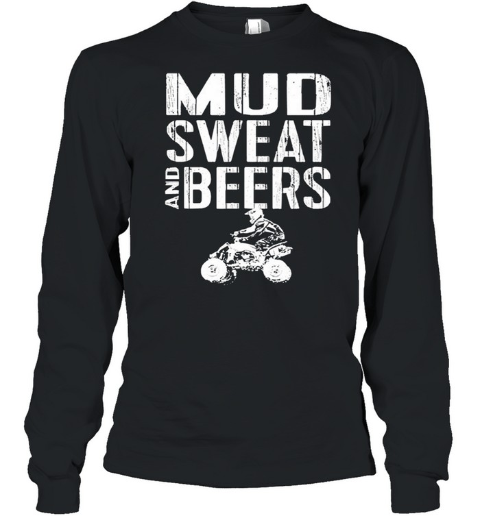 Mud sweat and beers shirt Long Sleeved T-shirt