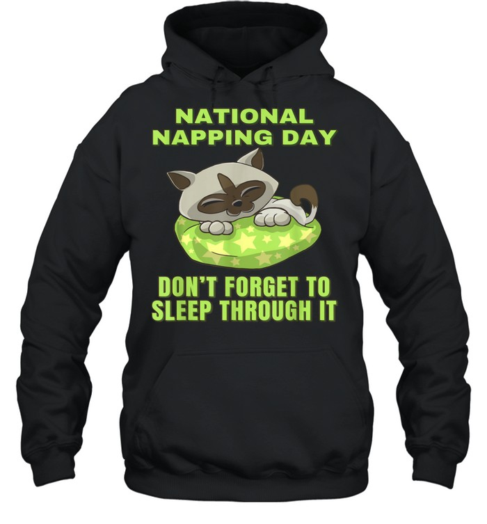 National Napping Day Don't Forget to Sleep Through it shirt Unisex Hoodie