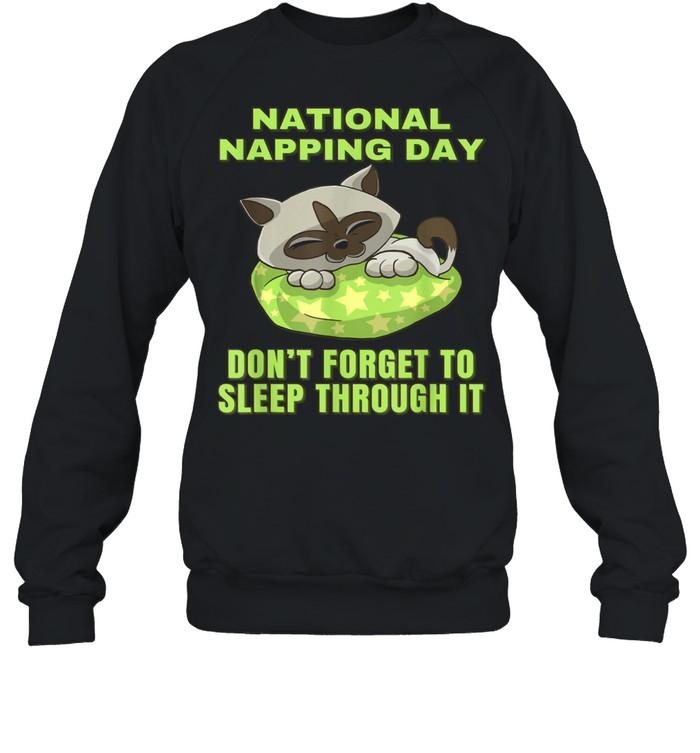 National Napping Day Don't Forget to Sleep Through it shirt Unisex Sweatshirt