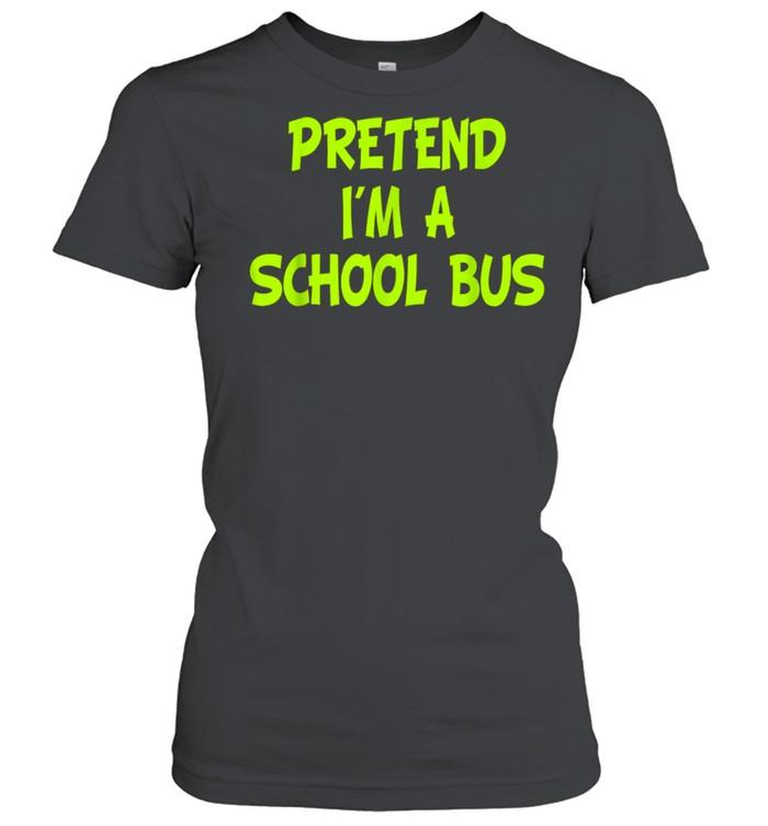 Pretend I'm a School Bus Halloween Party Costume shirt Classic Women's T-shirt
