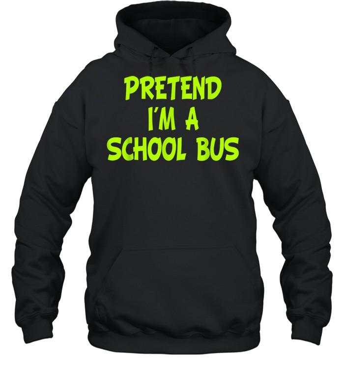 Pretend I'm a School Bus Halloween Party Costume shirt Unisex Hoodie