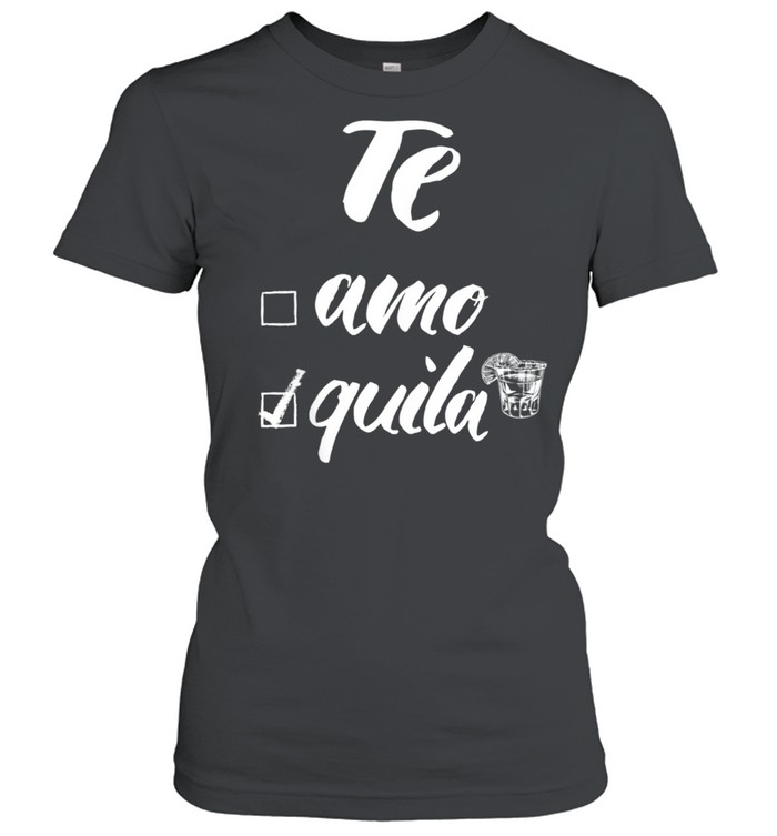 Te Amo or Tequila shirt Classic Women's T-shirt