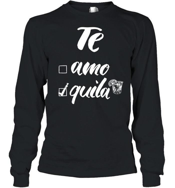 Te Amo or Tequila shirt Long Sleeved T-shirt