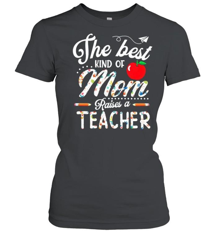 The best kind of Mom raises a teacher shirt Classic Women's T-shirt