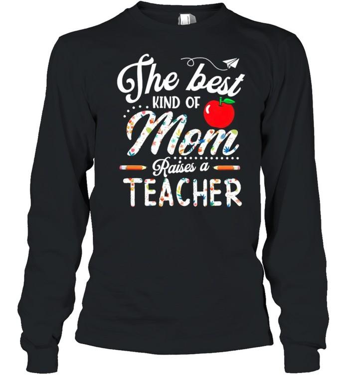 The best kind of Mom raises a teacher shirt Long Sleeved T-shirt
