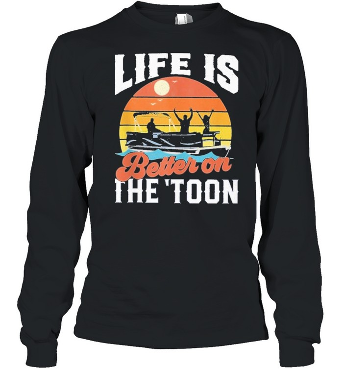 Toon pontoon boat boating life is better on the toon vintage shirt Long Sleeved T-shirt