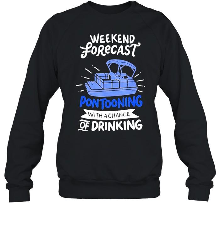 Weekend forecast pontooning with a chance of drinking tshirt Unisex Sweatshirt