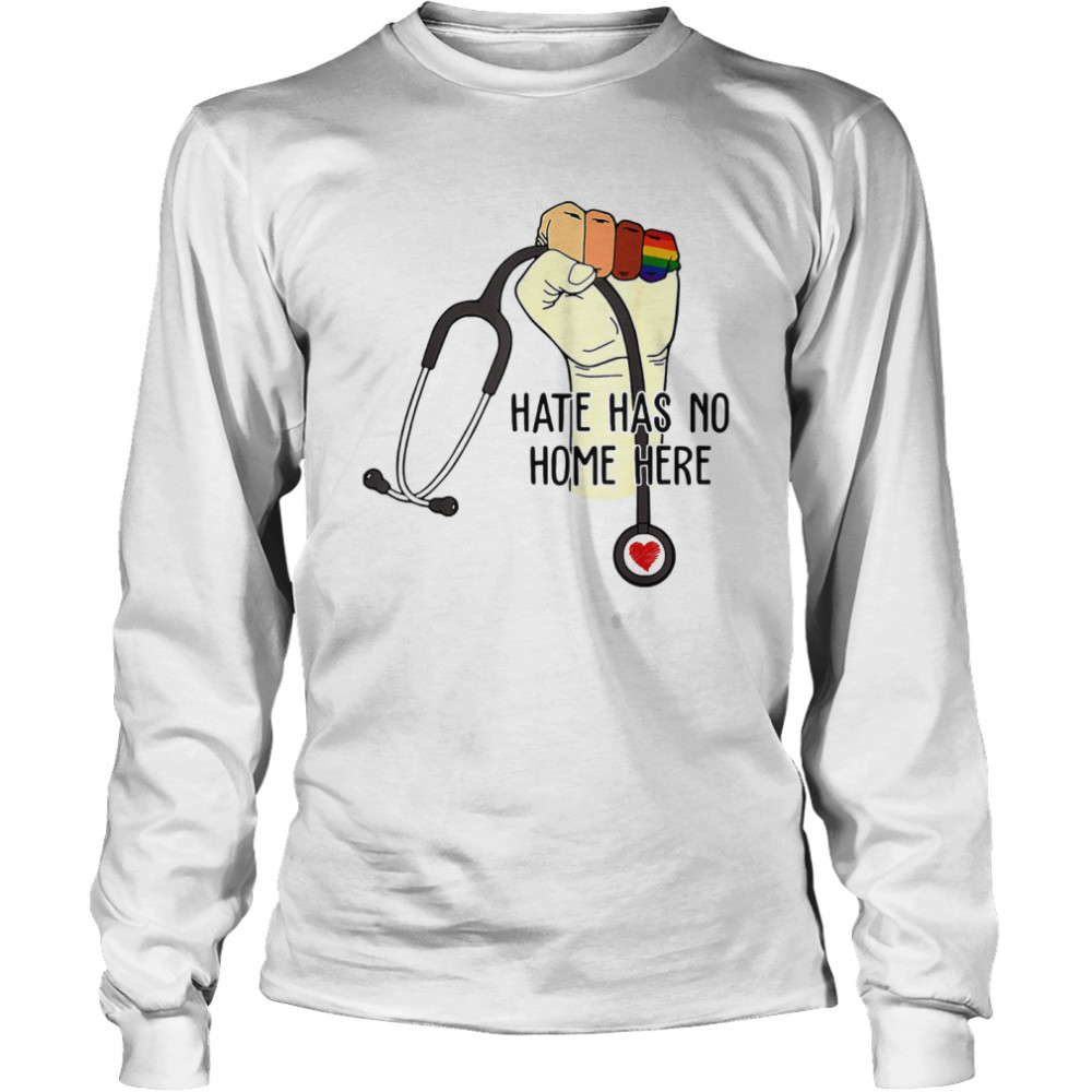 Hate Has No Home Here Strong Nurse Life Anti Hate Support LGBT  Long Sleeved T-shirt