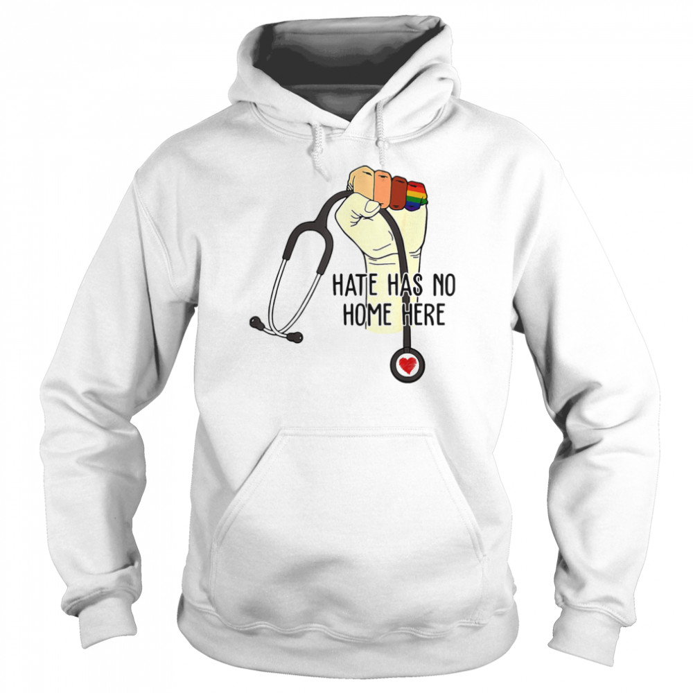 Hate Has No Home Here Strong Nurse Life Anti Hate Support LGBT  Unisex Hoodie