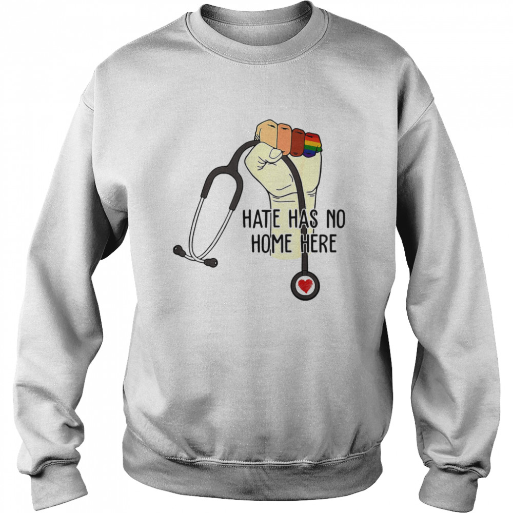 Hate Has No Home Here Strong Nurse Life Anti Hate Support LGBT  Unisex Sweatshirt