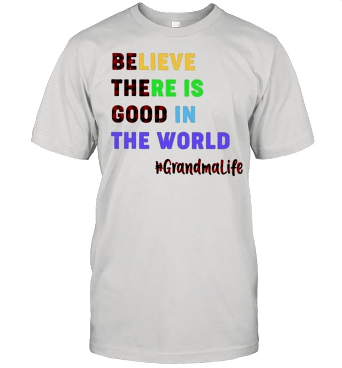 Believe there is good in the world grandma life shirt Classic Men's T-shirt