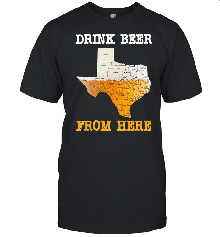 Drink Beer From Here Texas  Classic Men's T-shirt