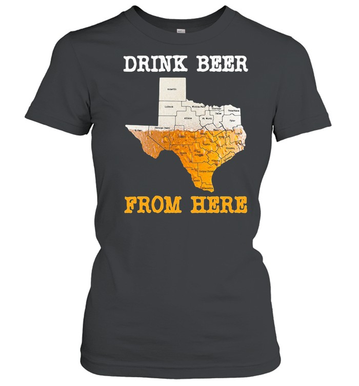Drink Beer From Here Texas  Classic Women's T-shirt