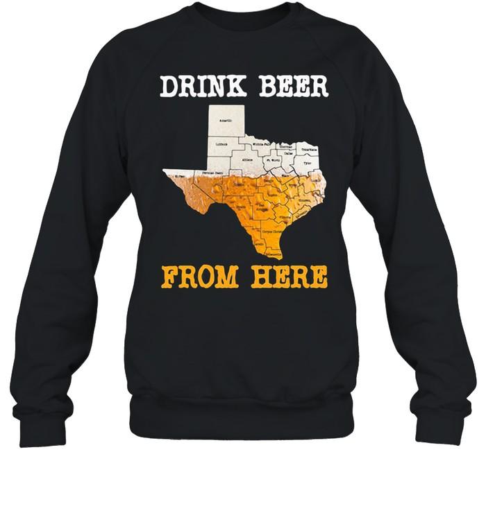 Drink Beer From Here Texas  Unisex Sweatshirt