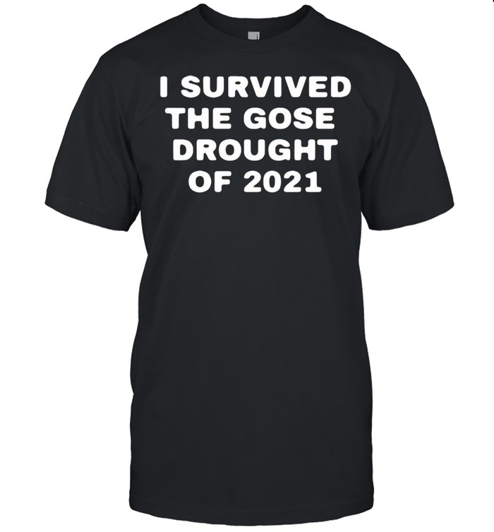 I Survived The Gose Drought Of 2021 T-shirt Classic Men's T-shirt