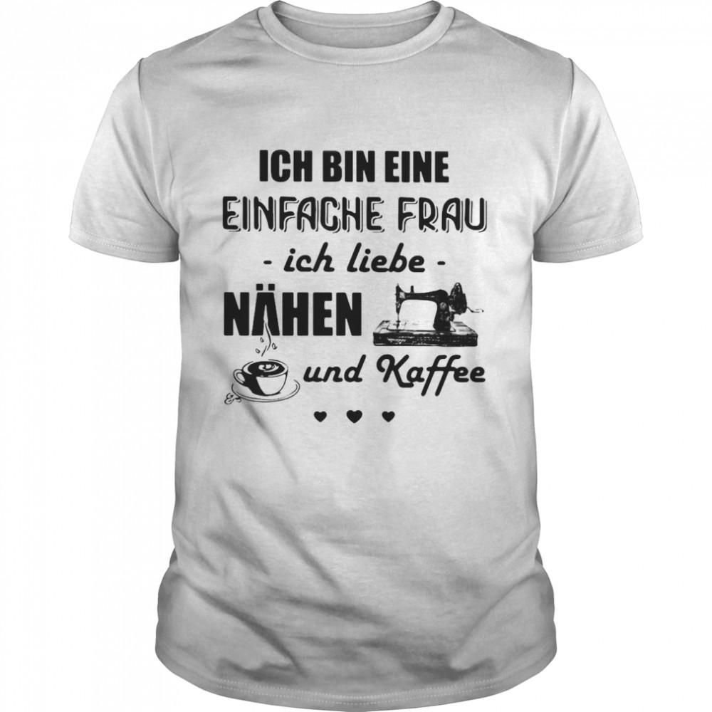 Ich Bin Eine Einfache Frau Ich Liebe Nahen Und Kaffee Sewing T-shirt Classic Men's T-shirt