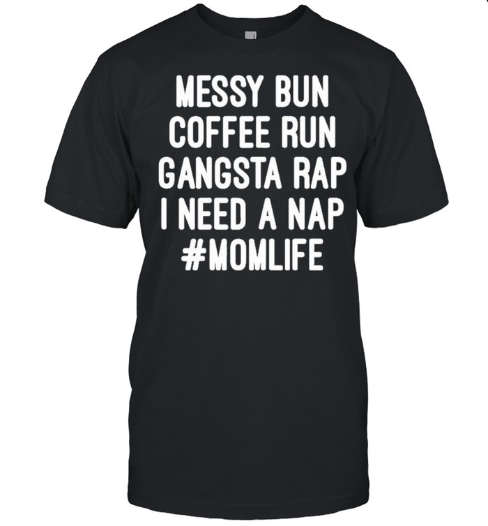 Messy Bun Coffee Run Gangsta Rap I Need A Nap MomLife shirt Classic Men's T-shirt