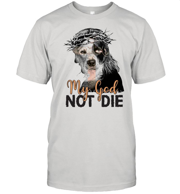 Heeler My God Not Die T-shirt Classic Men's T-shirt