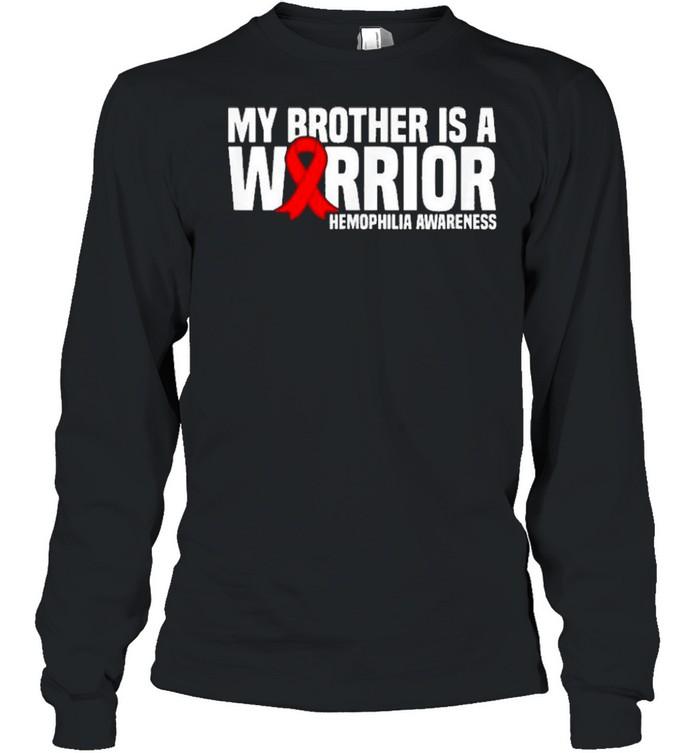 My Brother is a Warrior Hemophilia Awareness shirt Long Sleeved T-shirt