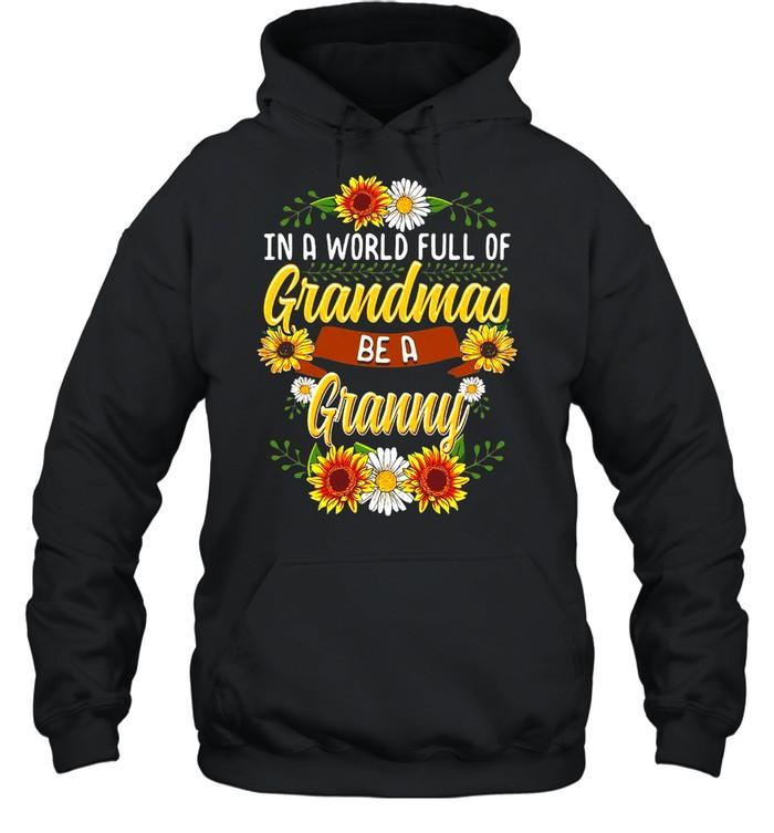 Sunflower In A World Full Of Grandmas Be A Granny T-shirt Unisex Hoodie