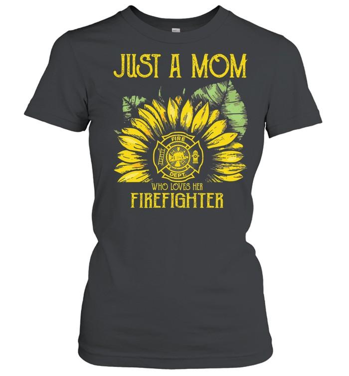 Sunflower just a mom fire dept who loves her firefighter shirt Classic Women's T-shirt