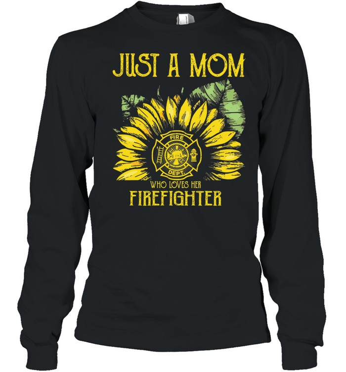 Sunflower just a mom fire dept who loves her firefighter shirt Long Sleeved T-shirt