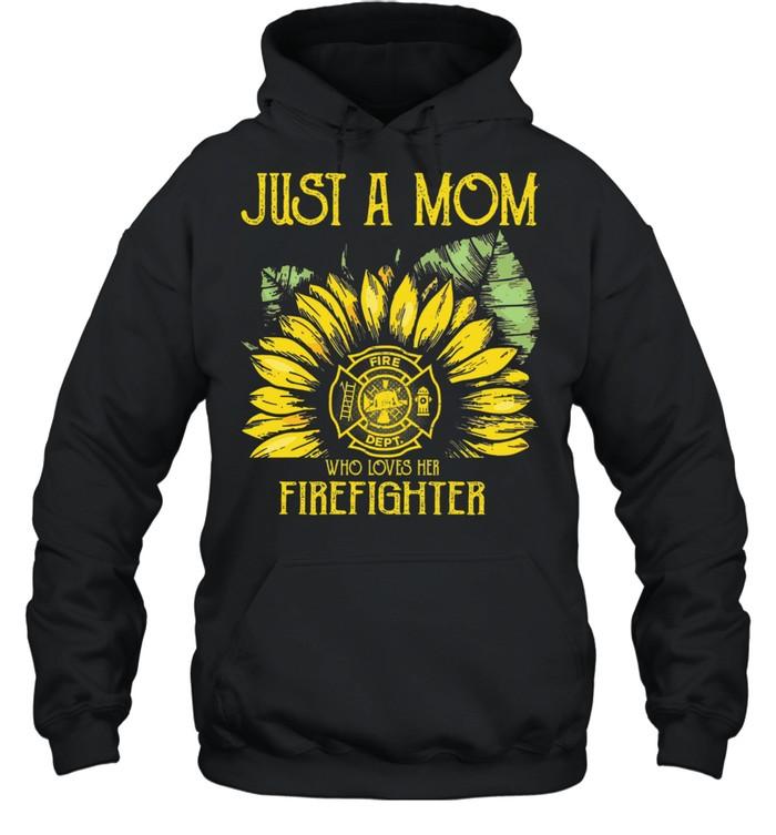 Sunflower just a mom fire dept who loves her firefighter shirt Unisex Hoodie