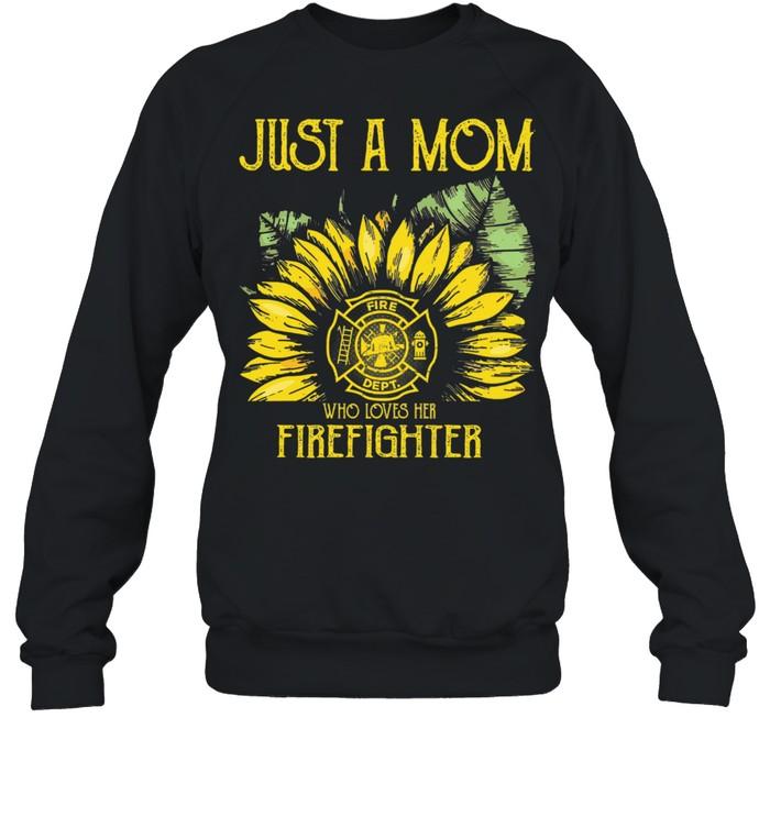 Sunflower just a mom fire dept who loves her firefighter shirt Unisex Sweatshirt