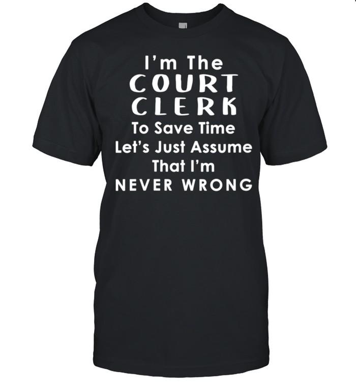 Court Clerk Officer Assume Im Never Wrong Saying shirt Classic Men's T-shirt