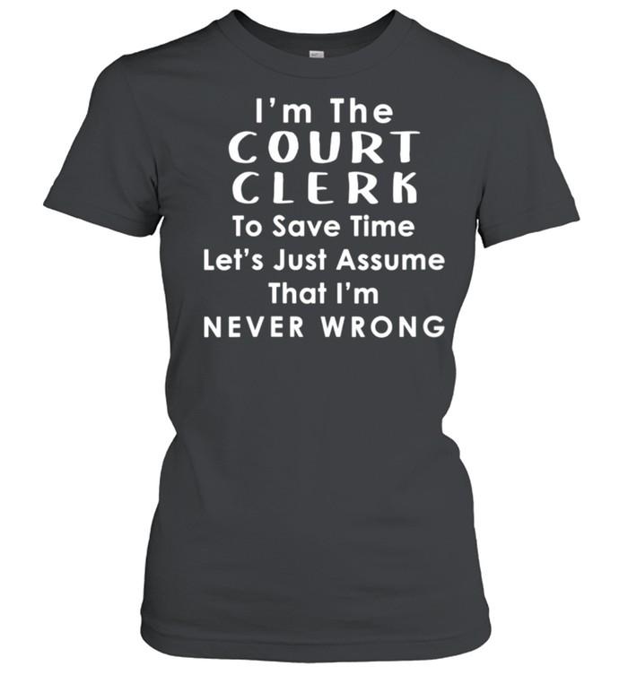 Court Clerk Officer Assume Im Never Wrong Saying shirt Classic Women's T-shirt