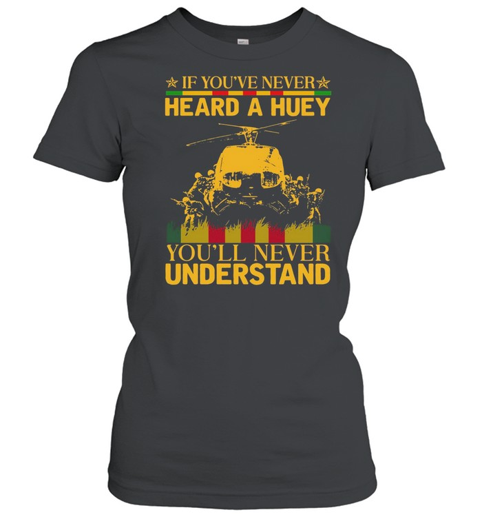 If youve never heard a huey youll never understand shirt Classic Women's T-shirt
