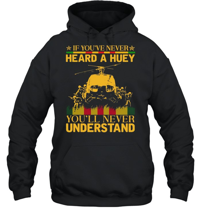 If youve never heard a huey youll never understand shirt Unisex Hoodie