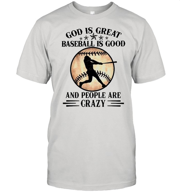 God is great baseball is good and people are crazy shirt Classic Men's T-shirt