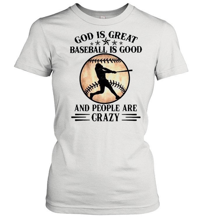 God is great baseball is good and people are crazy shirt Classic Women's T-shirt