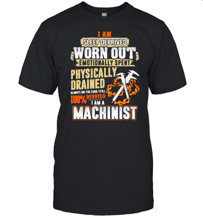 Devoted Machinist I am sleep deprived worn out emotionally spent shirt Classic Men's T-shirt