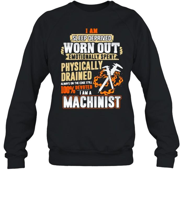 Devoted Machinist I am sleep deprived worn out emotionally spent shirt Unisex Sweatshirt
